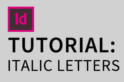 Adobe Indesign CC: How to make letters Italic